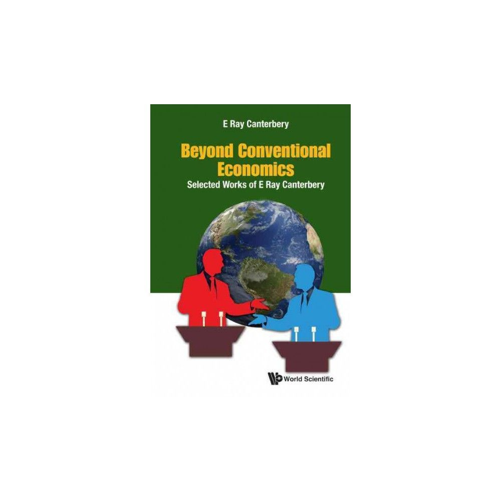 Beyond Conventional Economics : Selected Works of E Ray Canterbery (Hardcover) (E. Ray Canterbery)