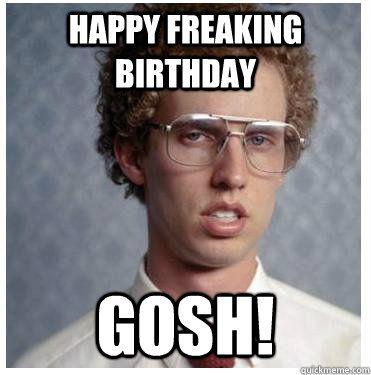 33496e21c46ab505c7a9e88c3f677e75 happy freaking birthday gosh! birthday pinterest birthdays