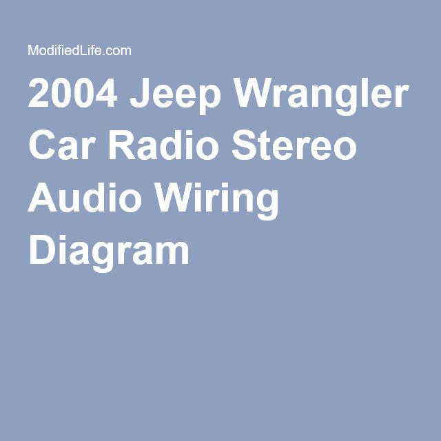 2004 Jeep Wrangler Car Radio Stereo Audio Wiring Diagram Lucille