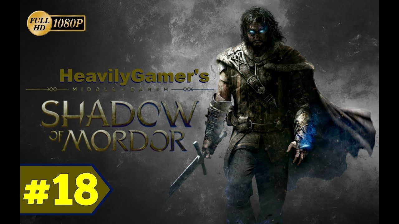 Middle Earth Shadow of Mordor (PC) Gameplay Walkthrough Part 18: Unfinis...