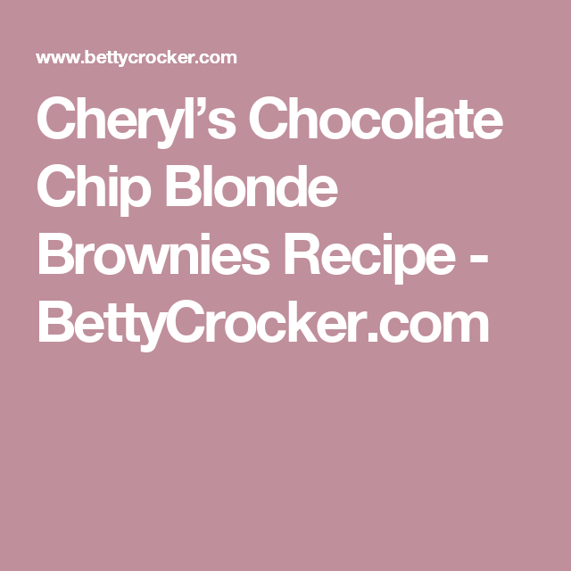 Cheryl's Chocolate Chip Blonde Brownies Recipe - BettyCrocker.com