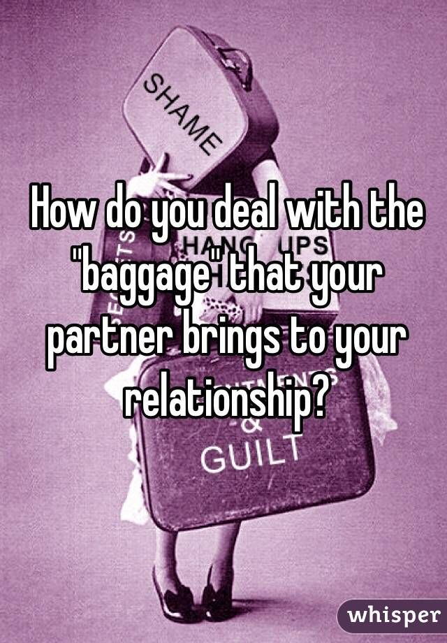 Advice On Working Through Baggage In A Relationship