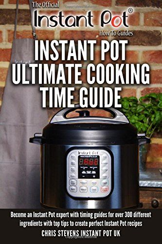 Instant Pot Ultimate Cooking Time Guide: Become an Instan...