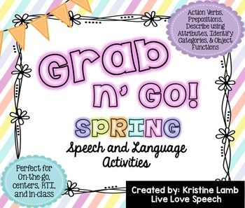 "Grab N' Go Spring Pack for Speech and Language - his SPRING THEMED GRAB N' GO PACK is perfect for PreK, Kindergarten, 1st, 2nd or 3rd grade students working on Identifying Action Verbs, Naming Object Functions, Identifying Categories, Naming Attributes, and Prepositions. This pack can be used for labeling nouns, actions, adjectives, answering ""WH"" questions, expanding utterances, and forming sentences. {K, first, second, third graders}"