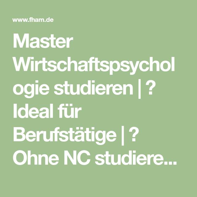 Master Wirtschaftspsychologie Studieren Ideal Fur Berufstatige Ohne Nc Studieren Starke Anwendungsori Berufsbegleitendes Studium Psychologie Master