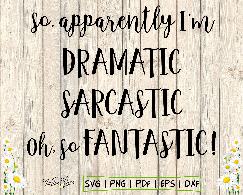 So Apparently I M Dramatic Svg I M Sarcastic Svg I M Fantastic Svg Funny Shirt Quote Drama Queen Gift Fo Dramatic Quotes Drama Queen Quotes Caption Quotes