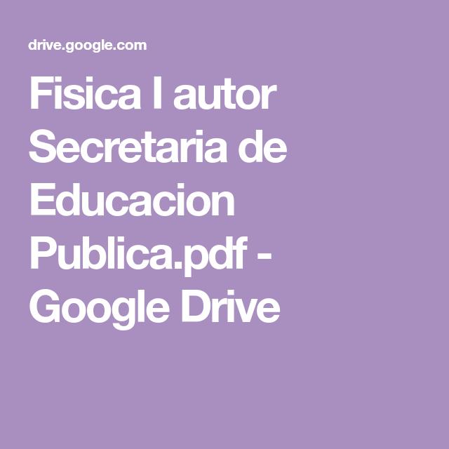 Fisica I Autor Secretaria De Educacion Publica Pdf Google Drive In 2020 Google Drive Life Hacks Google