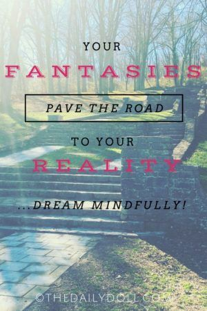 Your Fantasies Pave the Road to Your Reality; Dream Mindfully | Inspiring Read on Conscious Creation & Mindfulness at TheDailyDoll