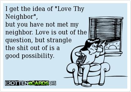 Bad Neighbor Neighbor Quotes Crazy Neighbors Funny Quotes
