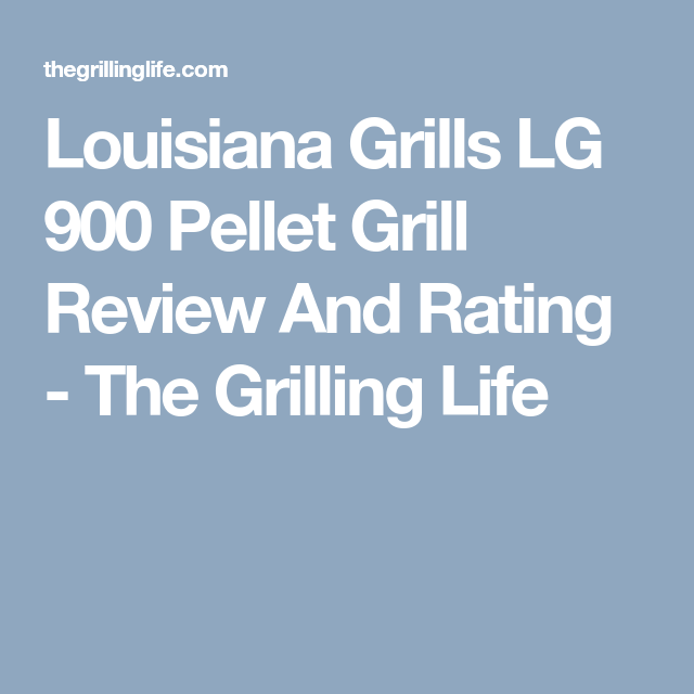 Louisiana Grills LG 900 Pellet Grill Review And Rating - A ...