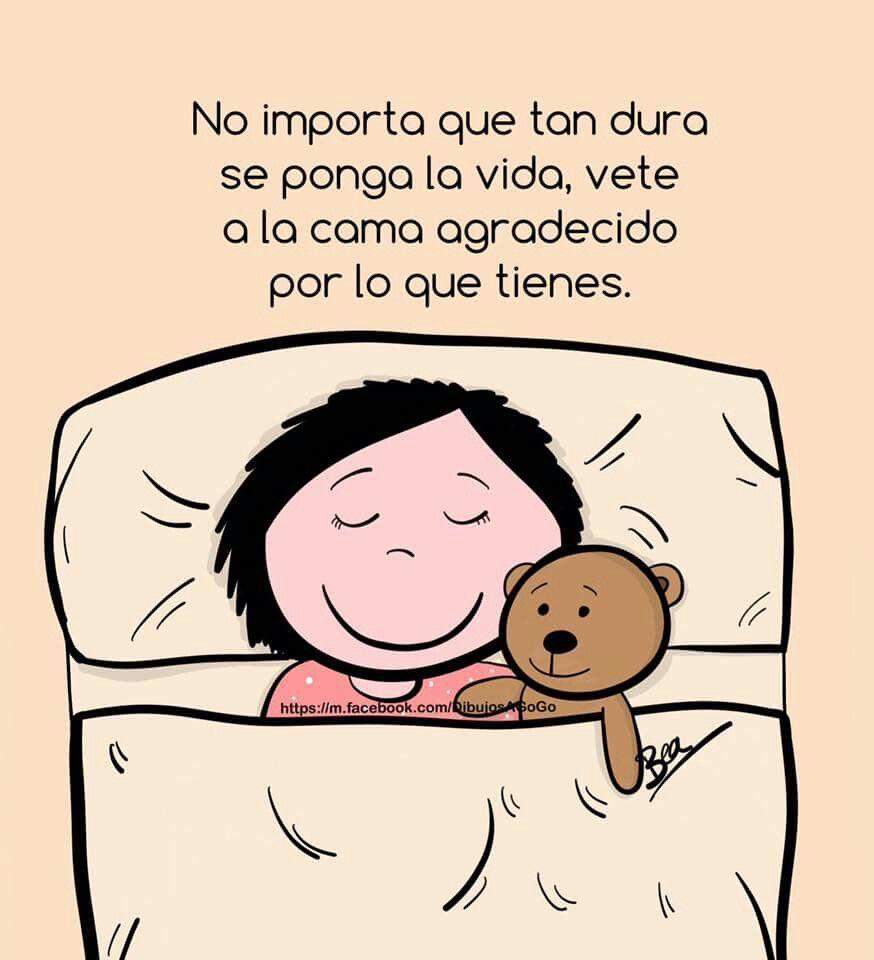 No importa cuanto dura se ponga la vida ve a la cama agradecido por ...