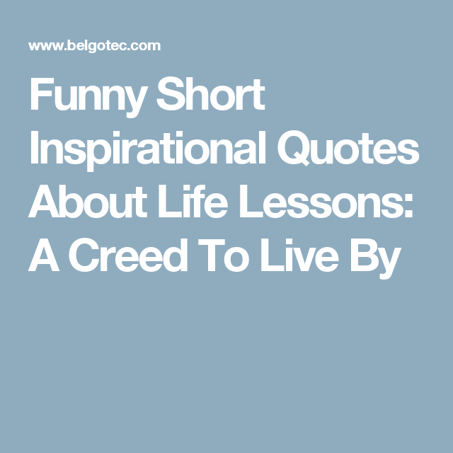 Inspirational Quotes About Life Lessons: Funny Short Inspirational Quotes About Life Lessons: A