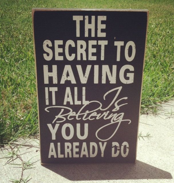 The secret to having it all is #believing you already do.