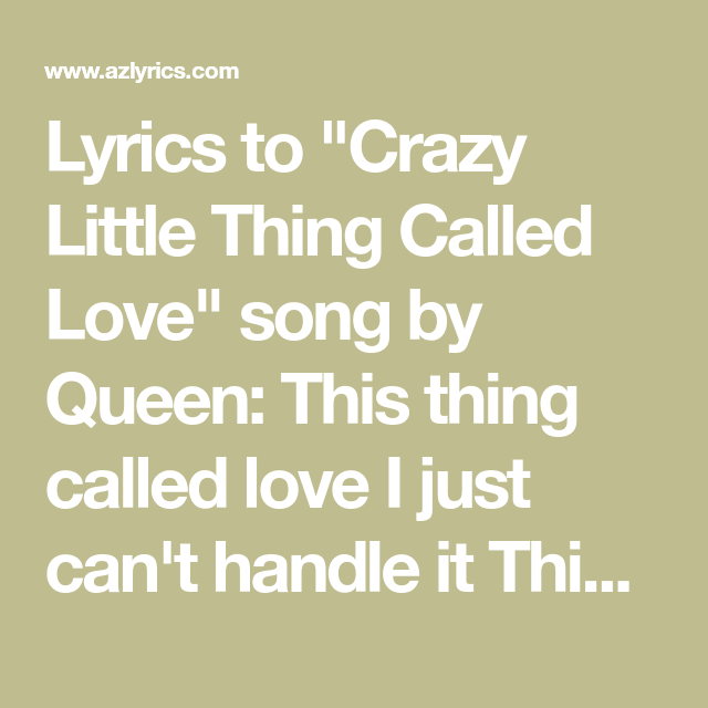 Lyrics To Crazy Little Thing Called Love Song By Queen This Thing Called Love I Just Can T Handle It This Thing Called Love I Must G Lyrics Love Songs Songs