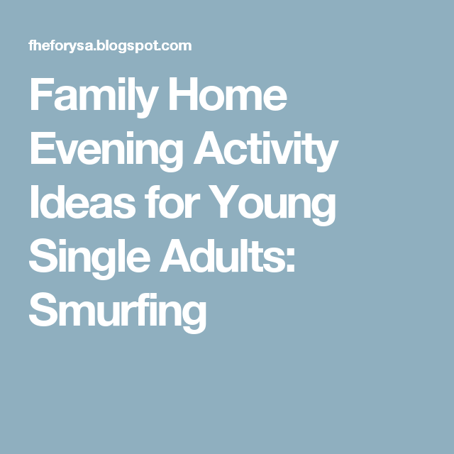 family home evening activity ideas for young single adults smurfing