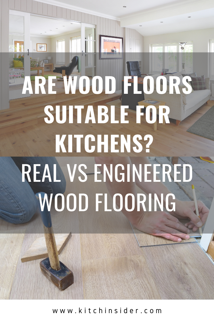 Are Wood Floors Suitable For Kitchens Real Vs Engineered Wood Flooring When It Comes To Flooring For A Kitchen Wood Is A C In 2020 Engineered Wood Floors Wood Floors
