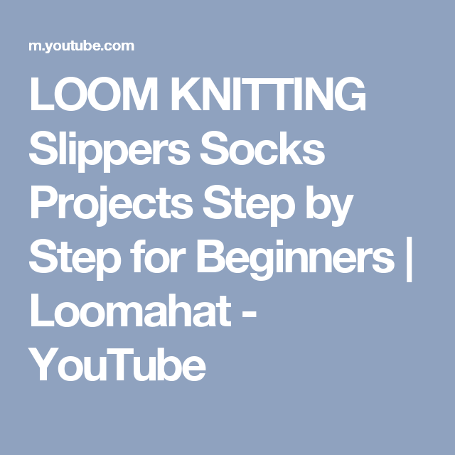 loom knitting slippers socks projects step by step for beginners loomahat youtube - Strickrahmen Muster