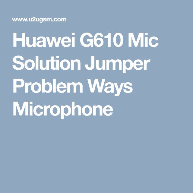 Huawei G610 Mic Solution Jumper Problem Ways Microphone | Smart