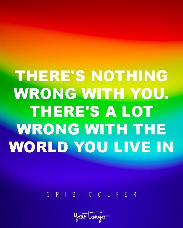"""25 Quotes To Silence ANYONE Who Doubts That 'Love Is Love Is Love' """"There's nothing wrong with you. There's a lot wrong with the world you live in"""" — Cris Colfer"""