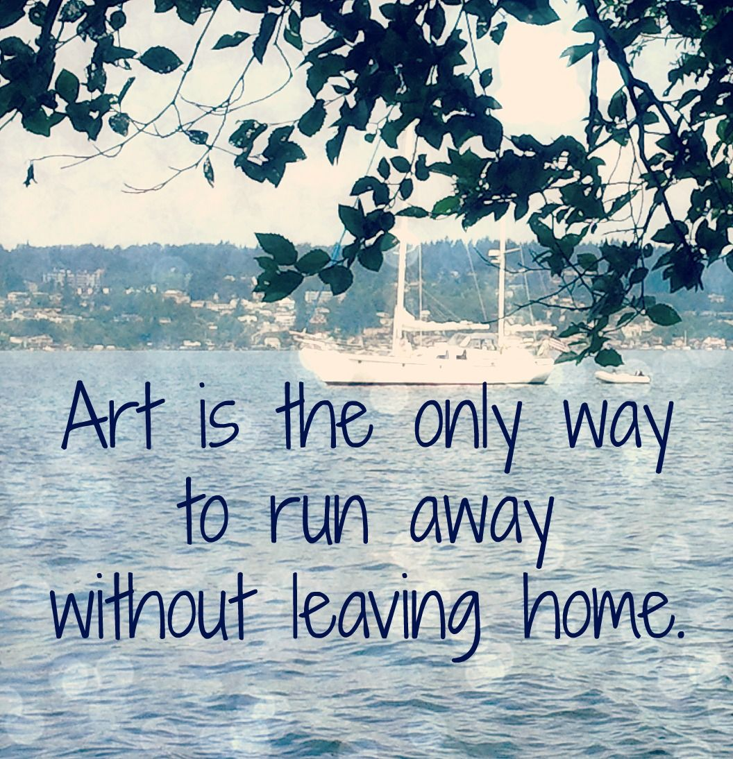 Art is the only way to run away without leaving home. | Art Quotes ...