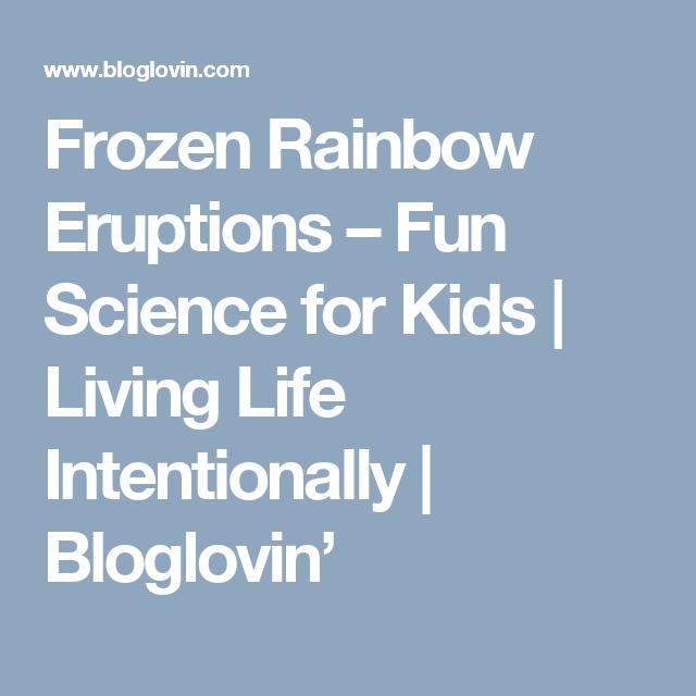 Frozen Rainbow Eruptions – Fun Science for Kids | Living Life Intentionally | Bloglovin'