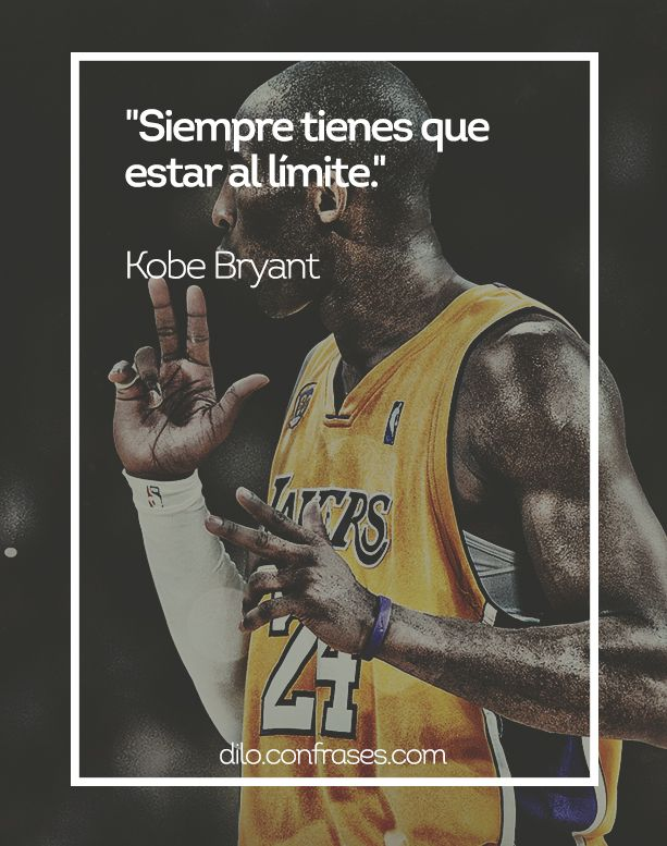 Siempre Tienes Que Estar Al Límite Kobe Bryant Frases De