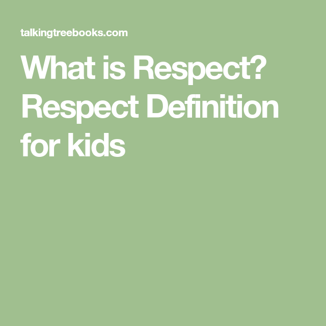 What Is Respect Respect Definition For Kids Displays Pinterest