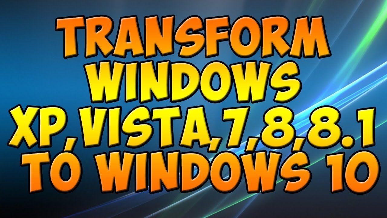 Transform Windows Xp Windows 7 8 8 1 Into 10 Or Mac Os Windows Xp Mac Os Windows