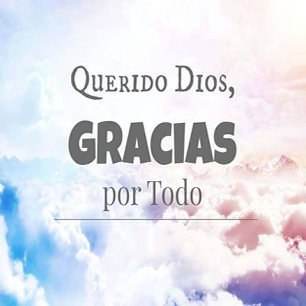 Amado Dios Gracias Por Todo Gracias Dios Frases Frases De Agradecimiento Agradecimiento A Dios