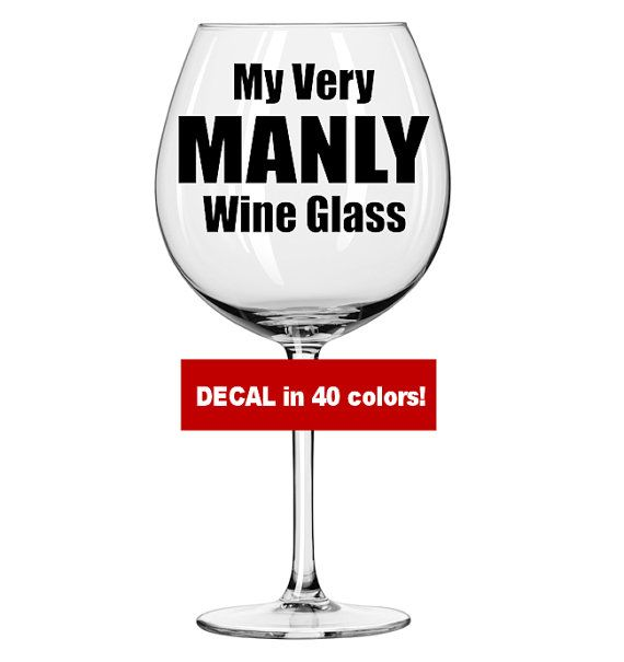 Because GUYS Love Wine Too For The Manly Wine Lover This Vinyl - How to make vinyl decals for wine glasses