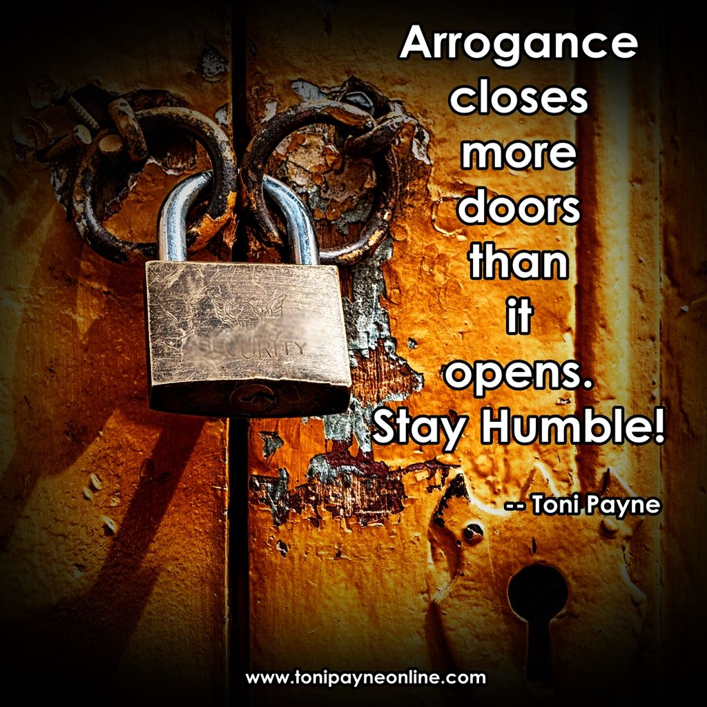 Quote About Humility Arrogance Closes More Doors Toni Payne Poetry Quotes Lifestyle And Entertainment Humility Quotes Celebration Quotes Humility