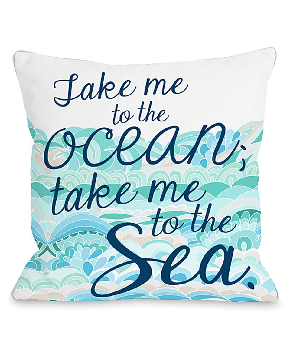 Take a look at this Blue 'Take Me to the Ocean' Outdoor Throw Pillow today!