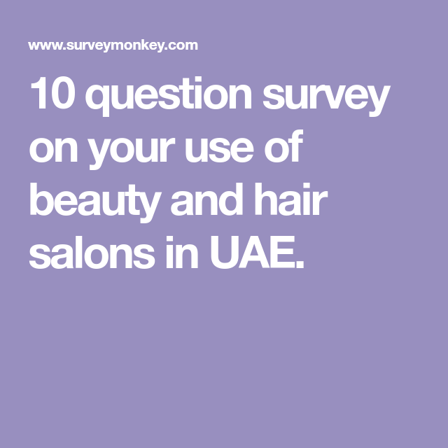 10 Question Survey On Your Use Of Beauty And Hair Salons In Uae This Or That Questions Hair Salon Surveys