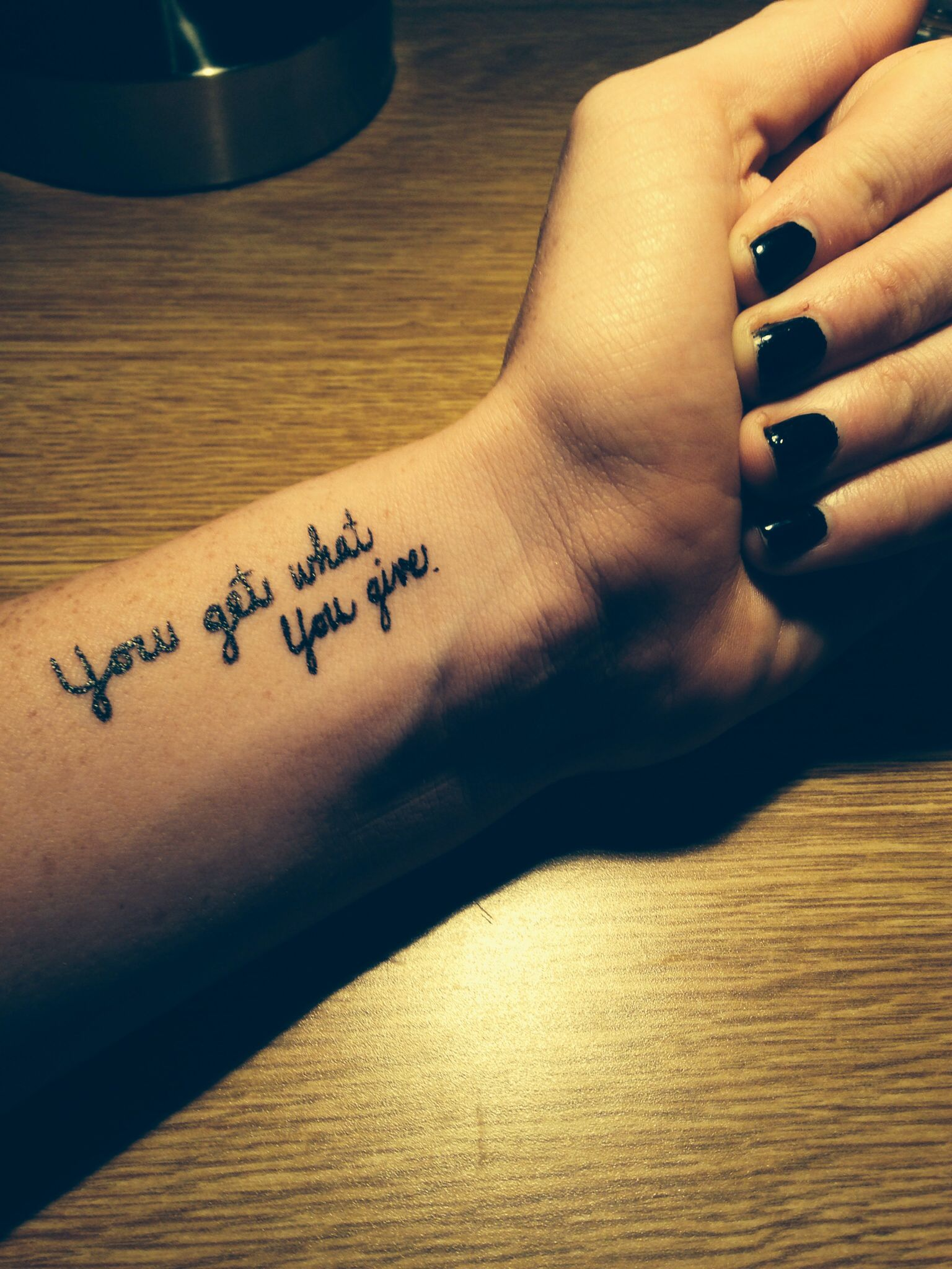 Wrist tattoo cute tattoo quote tattoo you get what you for Quote wrist tattoos