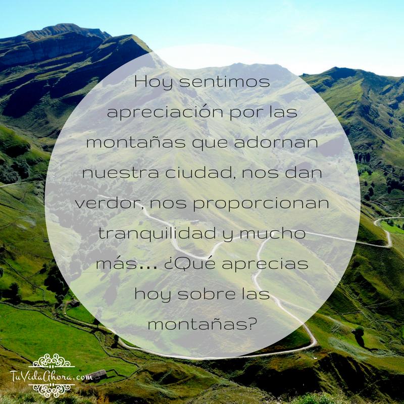 ¿Qué aprecias hoy sobre las montañas? #agradecimiento #AbrahamHicks #apreciación @wfn
