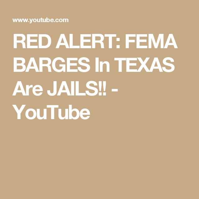 Red Alert Fema Barges In Texas Are Jails  Youtube  Murders