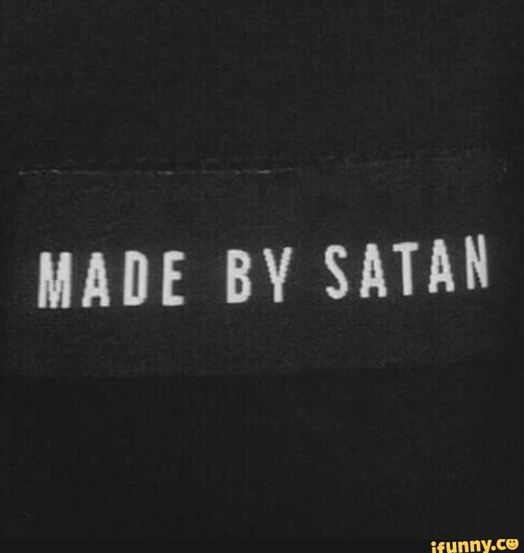 MADE BY SATAN - )