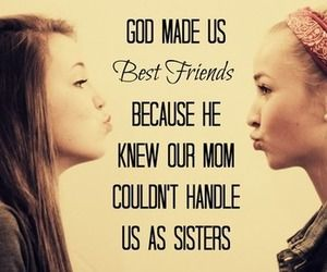 Friends More Like Sisters Quotes Google Search Best Friend