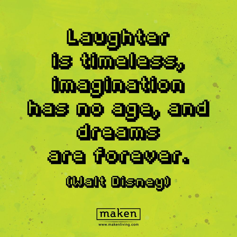 Quote Laughter Is Timeless Imagination Has No Age And Dreams Are
