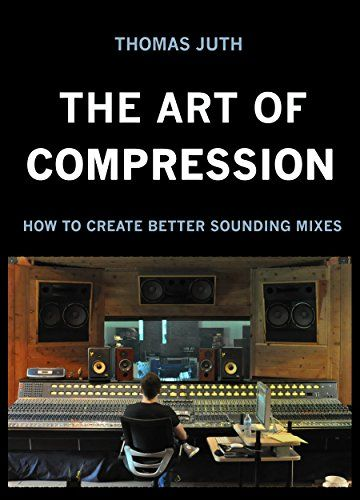 The Art Of Compression By Thomas Juth Music Mixing Home Studio Music Music Software