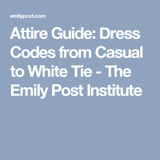 5f13c62be8 Attire Guide  Dress Codes from Casual to White Tie - The Emily Post  Institute