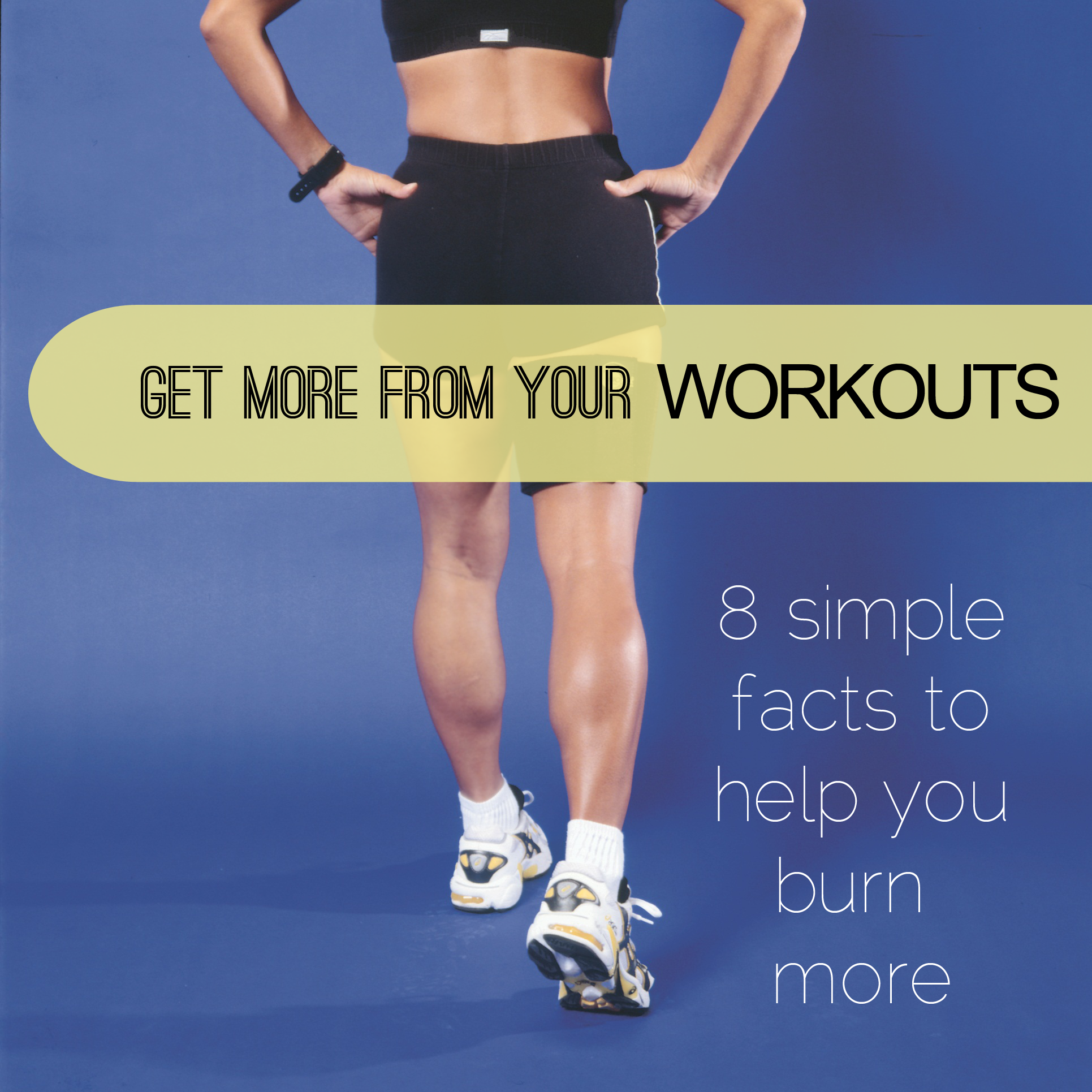 Things to know to easily get more from your workouts!