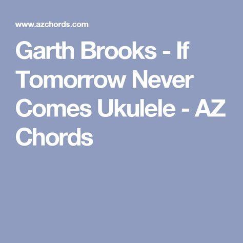 Garth Brooks - If Tomorrow Never Comes Ukulele - AZ Chords | Lele ...