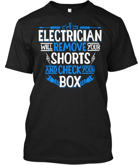 ef1efaa16 Electrician Will Remove Your Shorts Tee | donna varao | Electrician ...