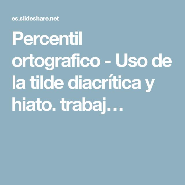 Percentil  ortografico   - Uso de la tilde diacrítica y hiato. trabaj…