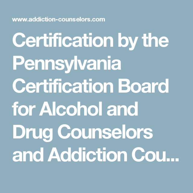 Certification by the Pennsylvania Certification Board for Alcohol ...