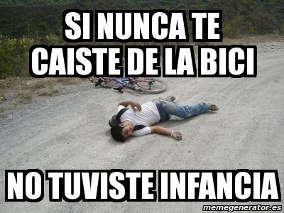 Meme Personalizado Si Nunca Te Caiste De La Bici No Tuviste Infancia 812869 Memes Memes Divertidos Memes Graciosos