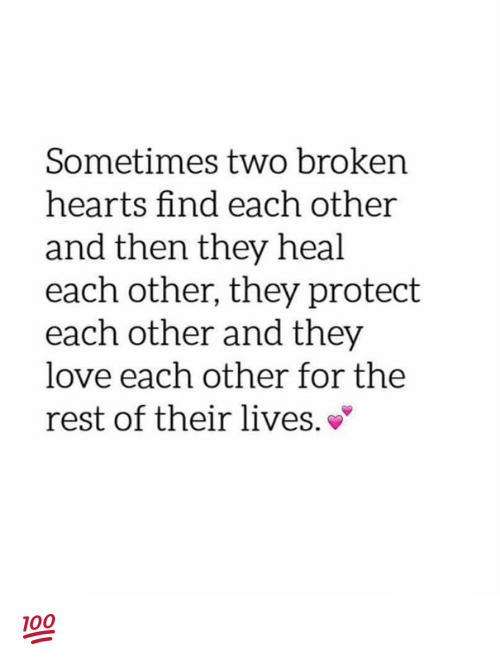 Love Memes And Heart Sometimes Two Broken Hearts Find Each Other And Then You Are Special Quotes Fate Quotes Be Yourself Quotes