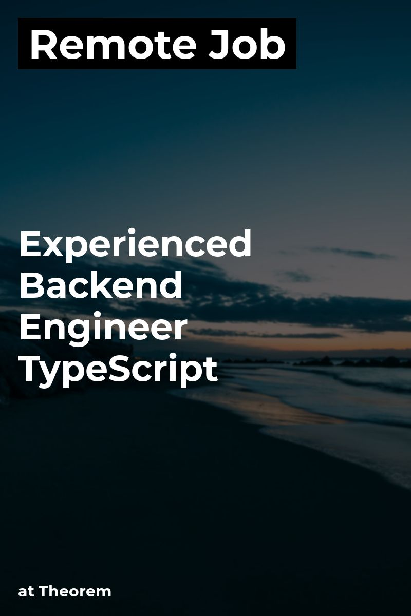 Remote Experienced Backend Engineer TypeScript at
