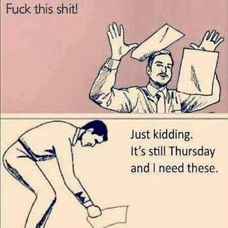Have to remember, it's Thursday AND they can fire me at any time.